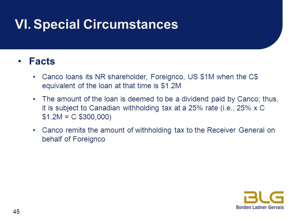 45 VI.Special Circumstances Facts Canco loans its NR shareholder, Foreignco, US $1M when the C$ equivalent of the loan at that time is $1.2M The amoun