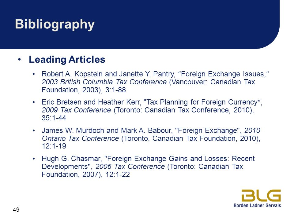 49 Bibliography Leading Articles Robert A. Kopstein and Janette Y. Pantry, Foreign Exchange Issues, 2003 British Columbia Tax Conference (Vancouver: C