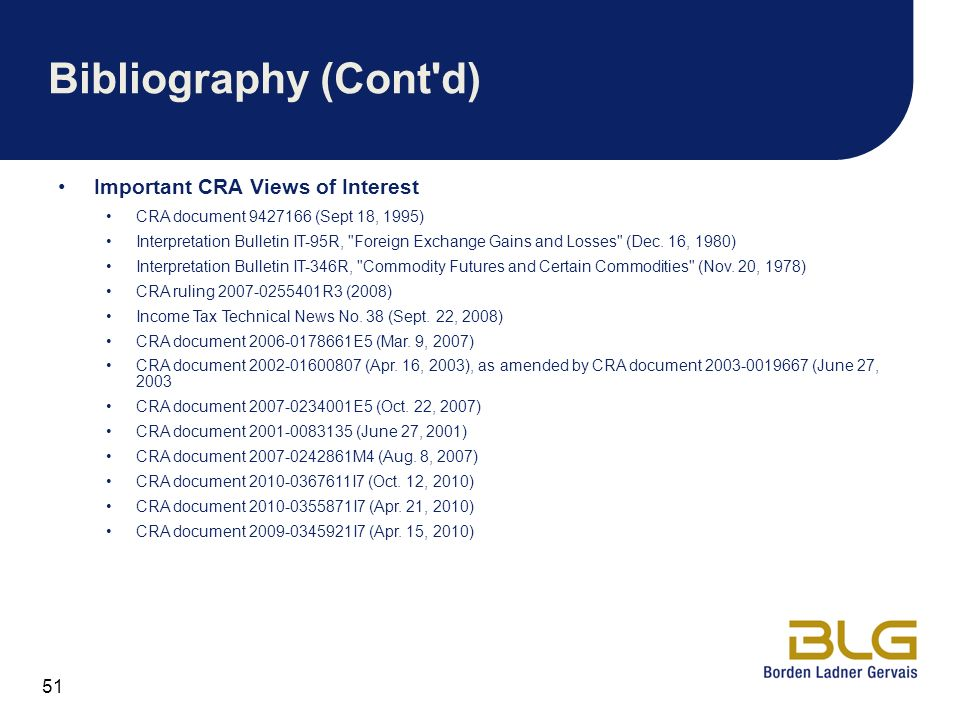 51 Bibliography (Cont d) Important CRA Views of Interest CRA document 9427166 (Sept 18, 1995) Interpretation Bulletin IT-95R, Foreign Exchange Gains and Losses (Dec.