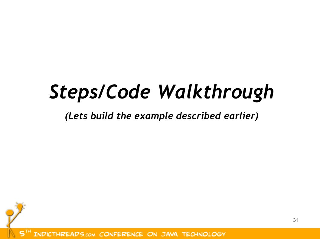 31 Steps/Code Walkthrough (Lets build the example described earlier)