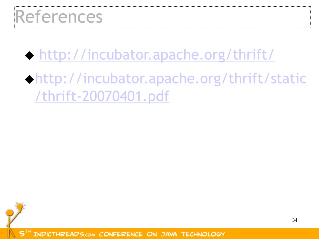 34 References http://incubator.apache.org/thrift/ http://incubator.apache.org/thrift/static /thrift-20070401.pdf http://incubator.apache.org/thrift/st