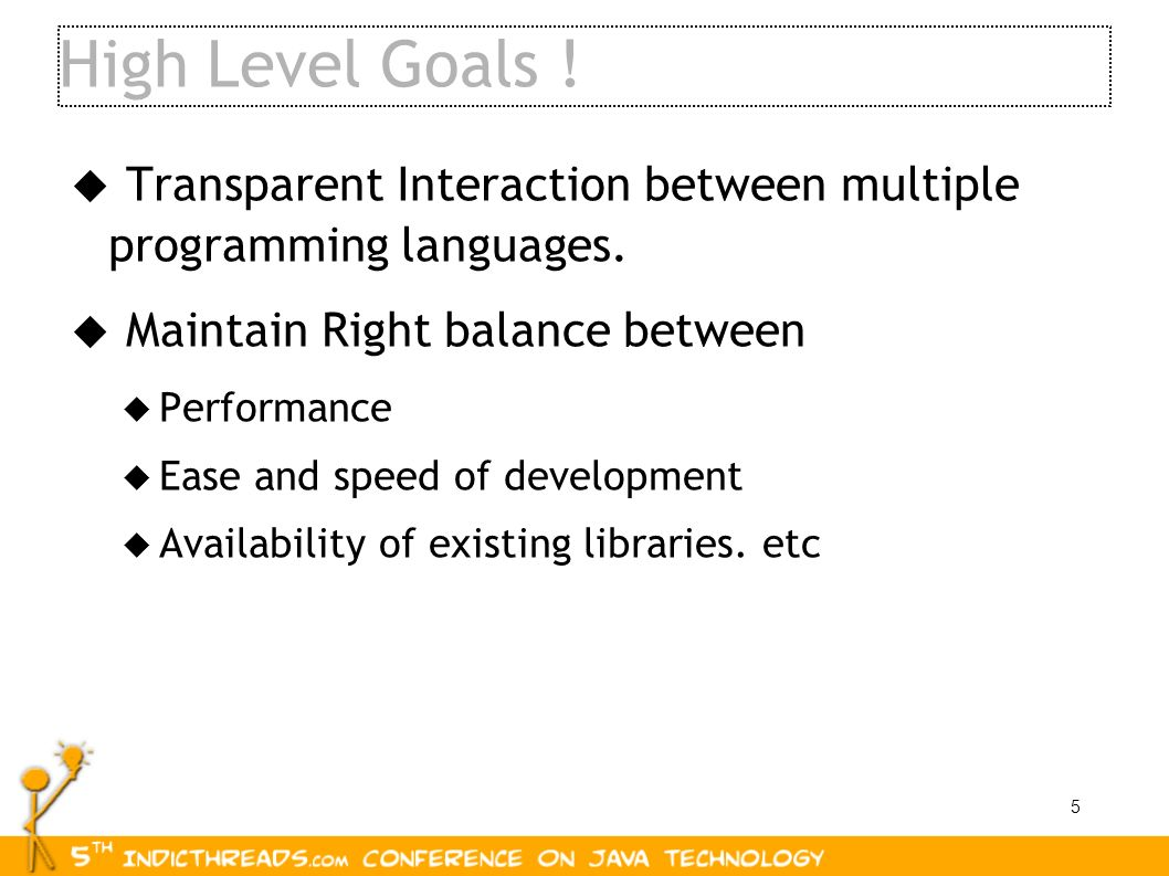 5 High Level Goals ! Transparent Interaction between multiple programming languages. Maintain Right balance between Performance Ease and speed of deve