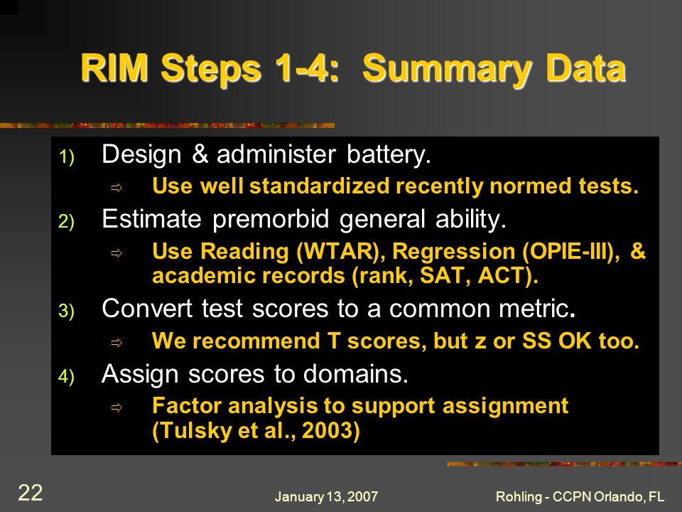 January 13, 2007Rohling - CCPN Orlando, FL 22 RIM Steps 1-4: Summary Data 1) Design & administer battery.