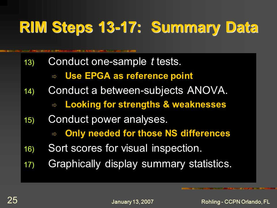 January 13, 2007Rohling - CCPN Orlando, FL 25 RIM Steps 13-17: Summary Data 13) Conduct one-sample t tests. Use EPGA as reference point 14) Conduct a