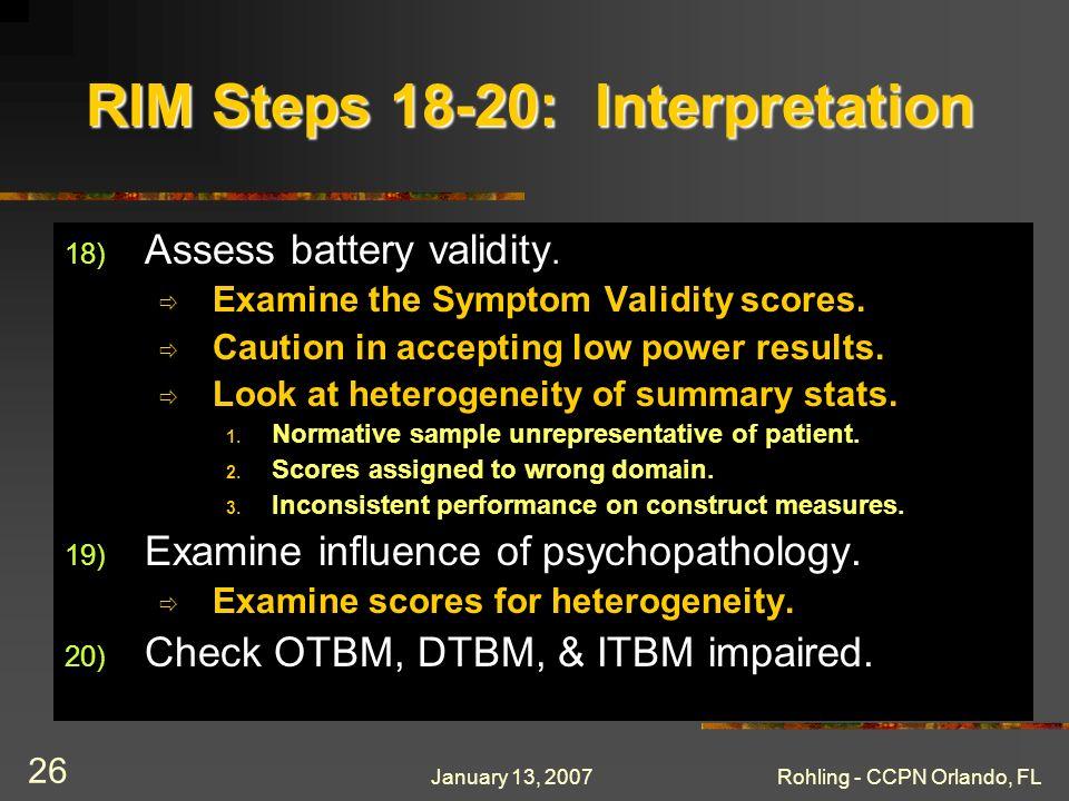 January 13, 2007Rohling - CCPN Orlando, FL 26 RIM Steps 18-20: Interpretation 18) Assess battery validity.
