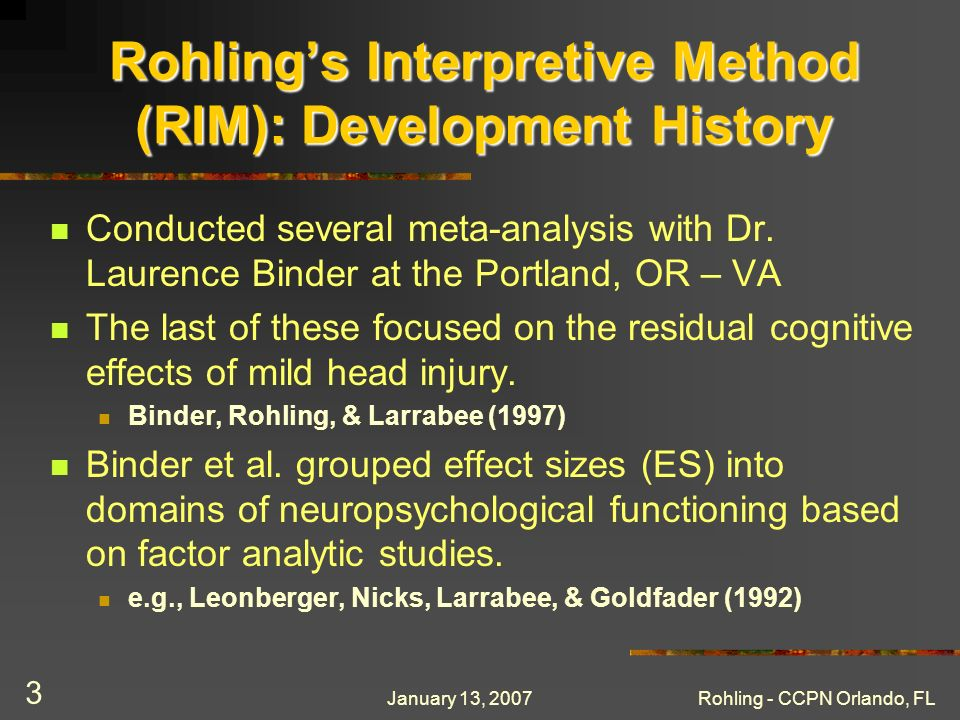January 13, 2007Rohling - CCPN Orlando, FL 3 Rohlings Interpretive Method (RIM): Development History Conducted several meta-analysis with Dr. Laurence