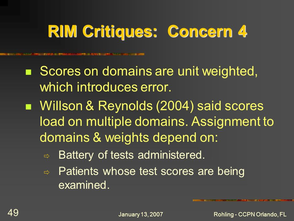 January 13, 2007Rohling - CCPN Orlando, FL 49 RIM Critiques: Concern 4 Scores on domains are unit weighted, which introduces error. Willson & Reynolds