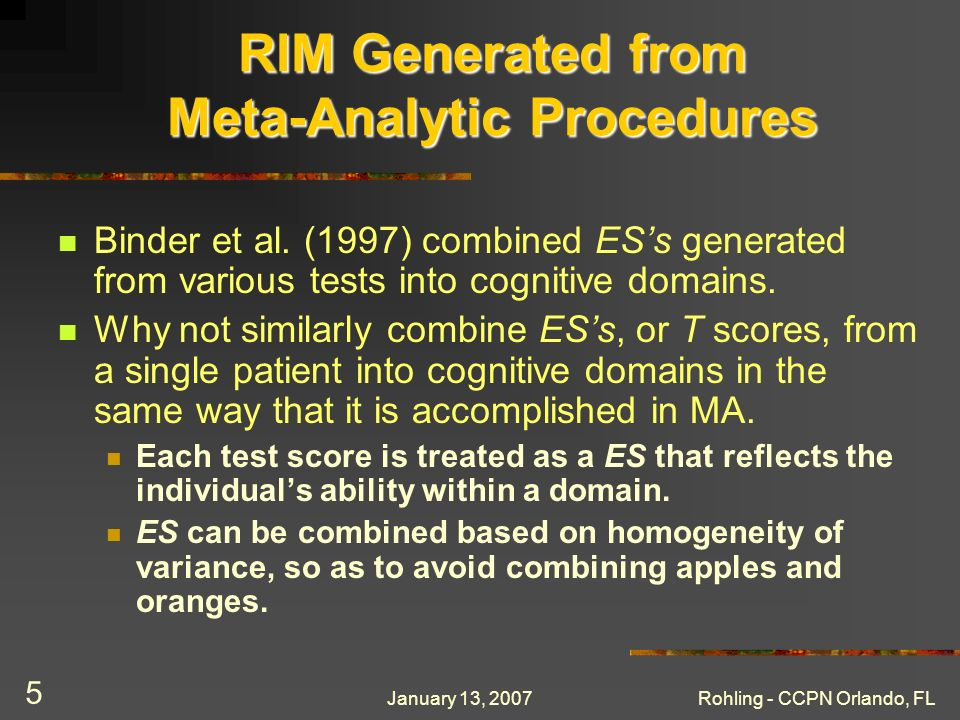 January 13, 2007Rohling - CCPN Orlando, FL 5 RIM Generated from Meta-Analytic Procedures Binder et al. (1997) combined ESs generated from various test