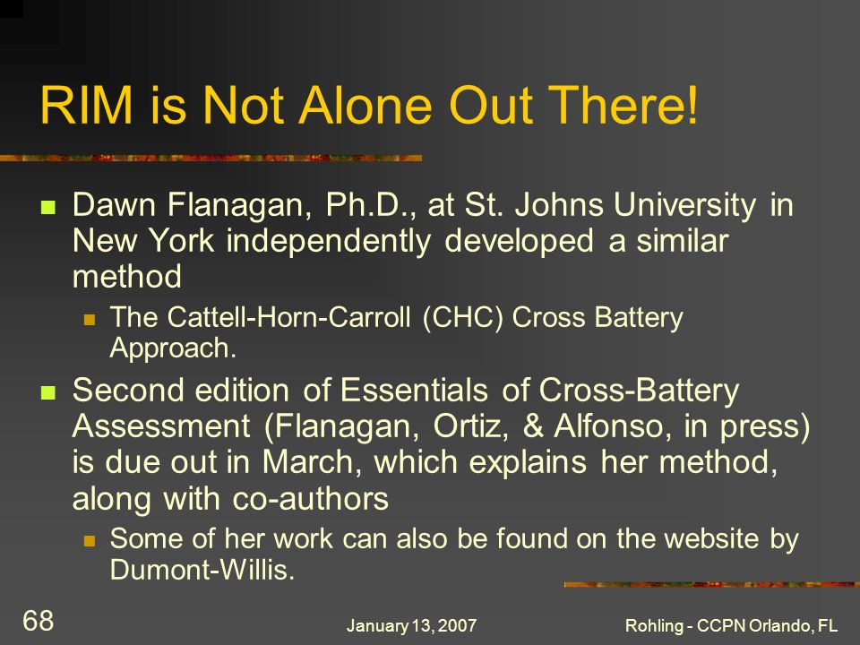 January 13, 2007Rohling - CCPN Orlando, FL 68 RIM is Not Alone Out There! Dawn Flanagan, Ph.D., at St. Johns University in New York independently deve