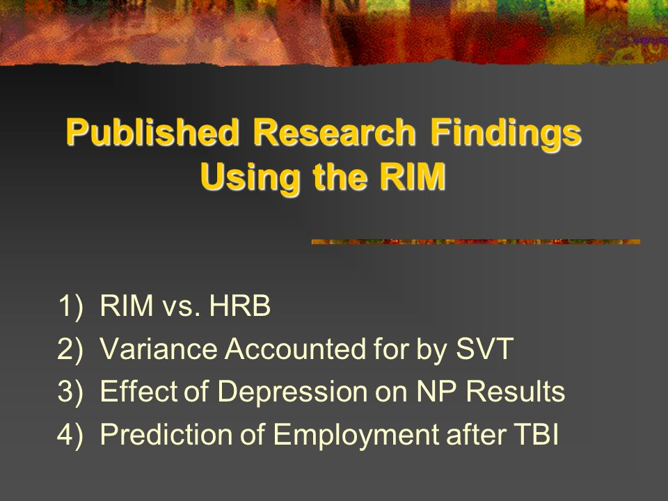 Published Research Findings Using the RIM 1) RIM vs.