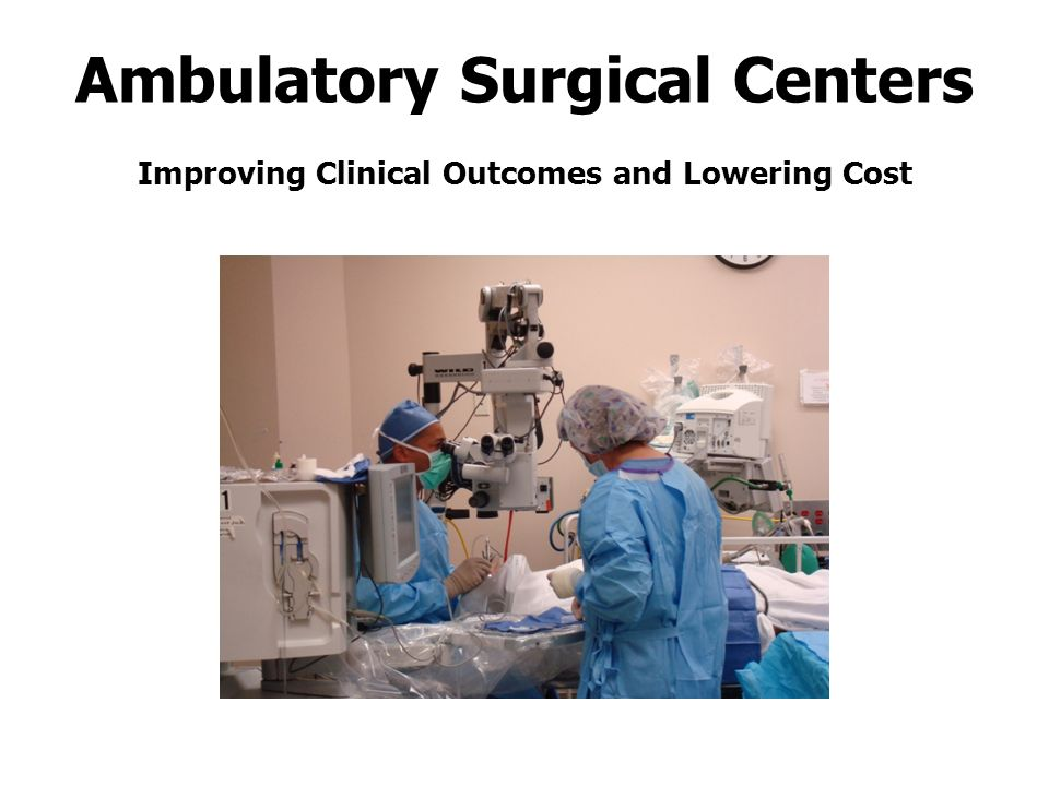 Ambulatory Surgical Centers Improving Clinical Outcomes and Lowering Cost