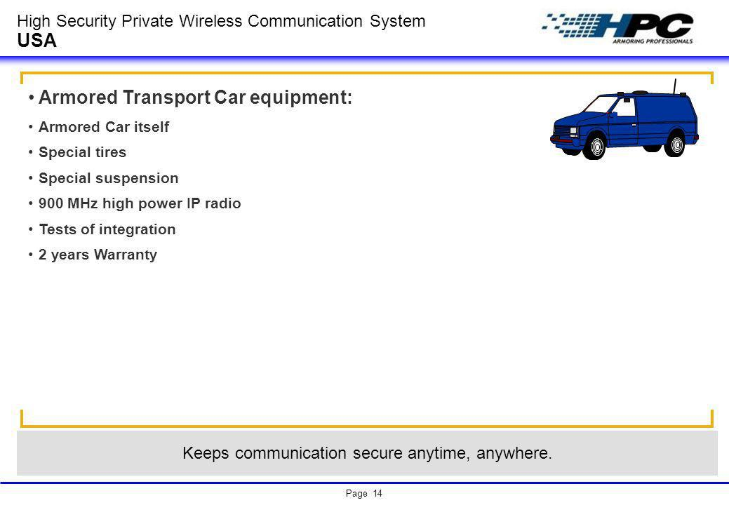 Page 14 High Security Private Wireless Communication System USA Armored Transport Car equipment: Armored Car itself Special tires Special suspension 9