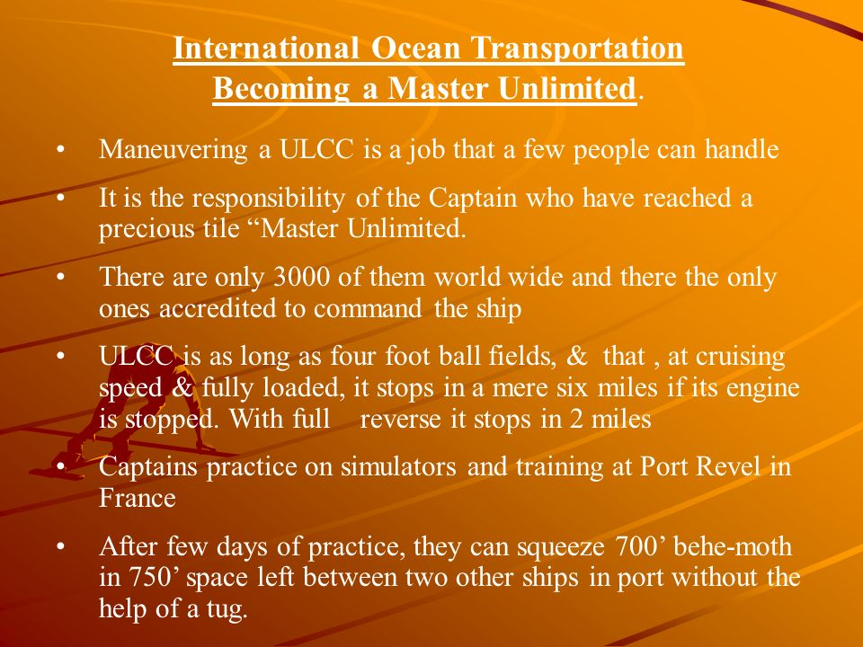 Maneuvering a ULCC is a job that a few people can handle It is the responsibility of the Captain who have reached a precious tile Master Unlimited. Th