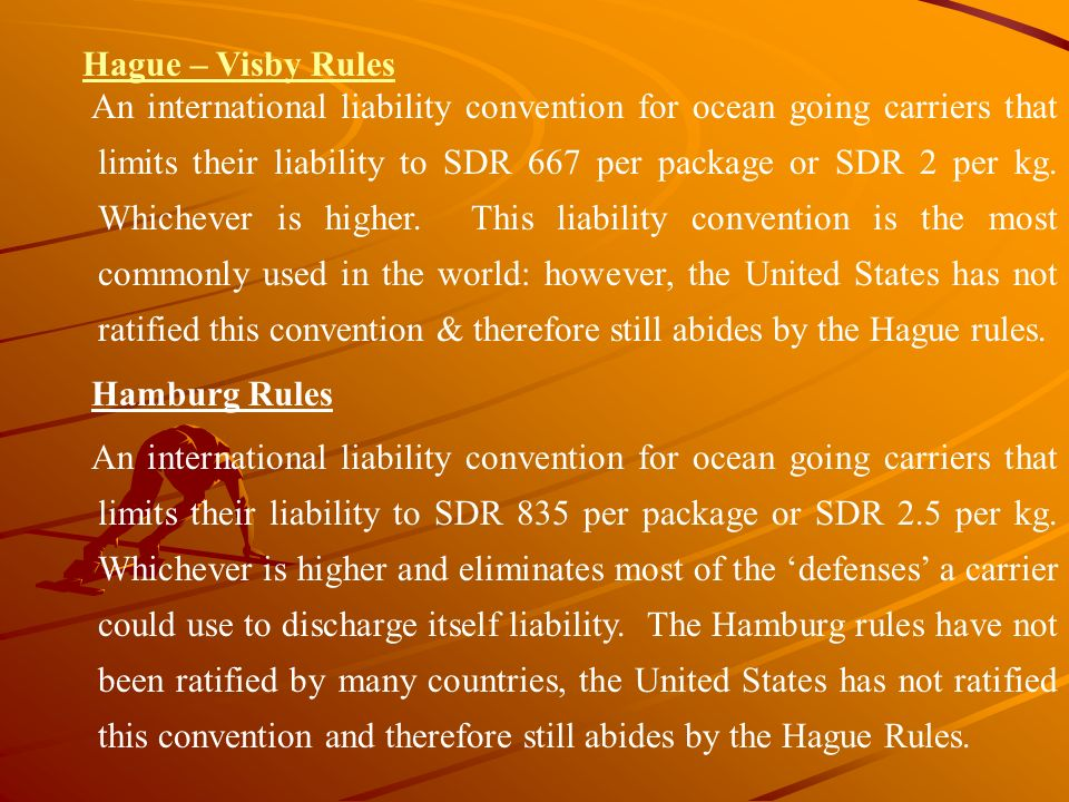Hague – Visby Rules An international liability convention for ocean going carriers that limits their liability to SDR 667 per package or SDR 2 per kg.