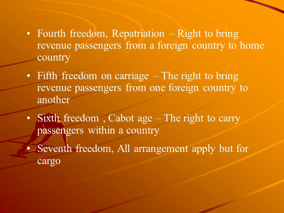 Fourth freedom, Repatriation – Right to bring revenue passengers from a foreign country to home country Fifth freedom on carriage – The right to bring