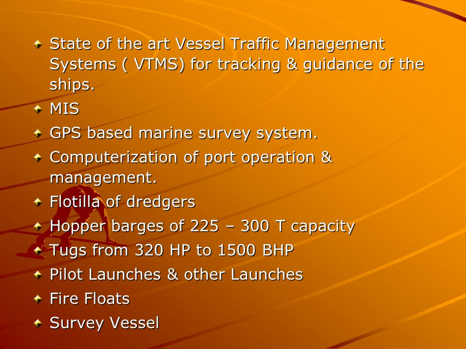 State of the art Vessel Traffic Management Systems ( VTMS) for tracking & guidance of the ships. MIS GPS based marine survey system. Computerization o