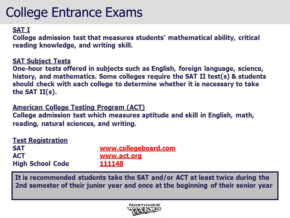 SAT I College admission test that measures students mathematical ability, critical reading knowledge, and writing skill. SAT Subject Tests One-hour te