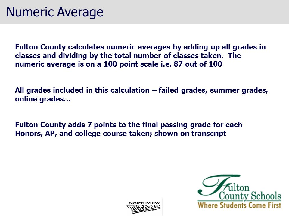 Numeric Average Fulton County calculates numeric averages by adding up all grades in classes and dividing by the total number of classes taken. The nu