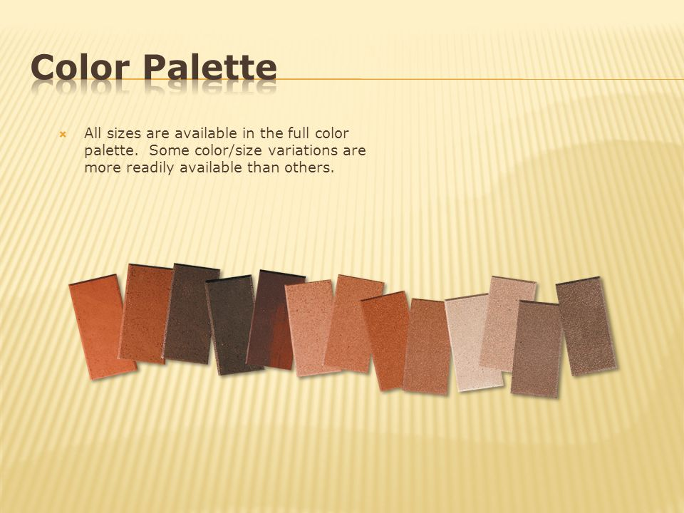 All sizes are available in the full color palette. Some color/size variations are more readily available than others.