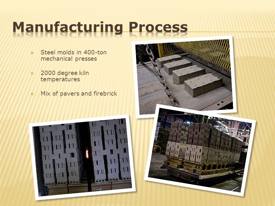 Steel molds in 400-ton mechanical presses 2000 degree kiln temperatures Mix of pavers and firebrick