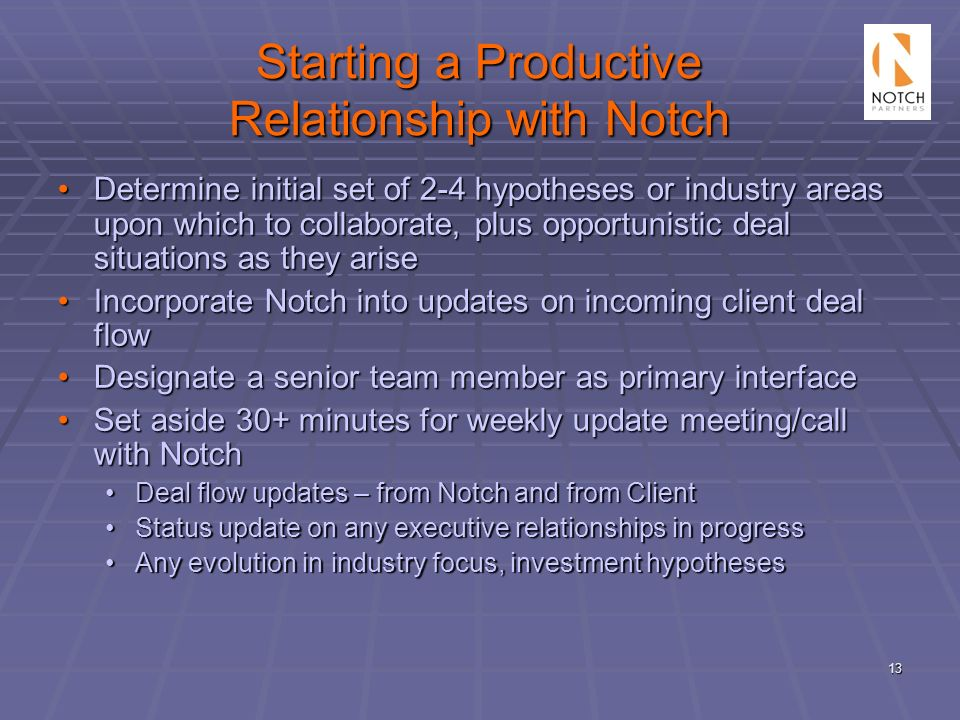 13 Starting a Productive Relationship with Notch Determine initial set of 2-4 hypotheses or industry areas upon which to collaborate, plus opportunist