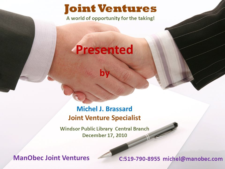 ManObec Joint Ventures C:519-790-8955 michel@manobec.com Joint Ventures A world of opportunity for the taking! Presented by Michel J. Brassard Joint V