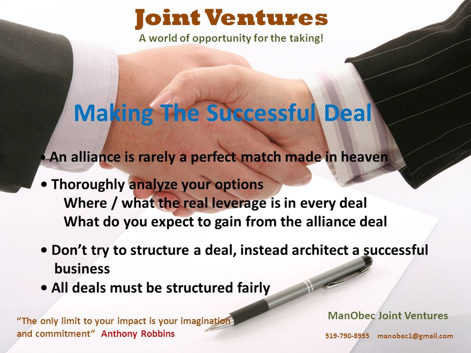 ManObec Joint Ventures 519-790-8955 manobec1@gmail.com The only limit to your impact is your imagination and commitment Anthony Robbins Joint Ventures