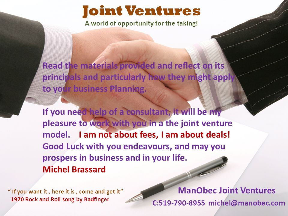 Joint Ventures A world of opportunity for the taking! Read the materials provided and reflect on its principals and particularly how they might apply