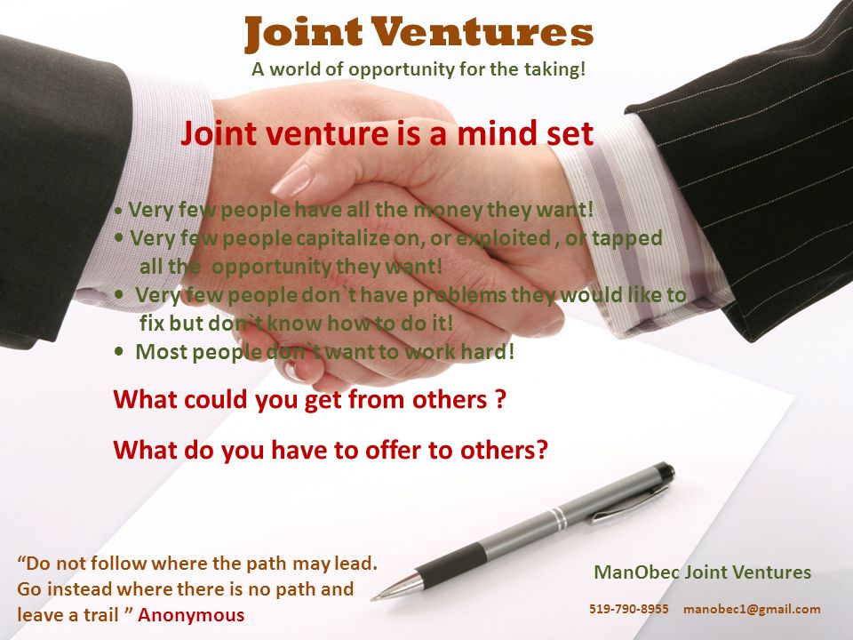 ManObec Joint Ventures 519-790-8955 manobec1@gmail.com Joint Ventures A world of opportunity for the taking! Joint venture is a mind set Very few peop