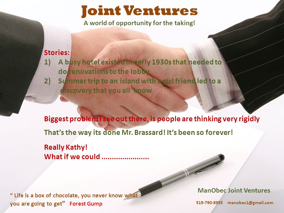 ManObec Joint Ventures 519-790-8955 manobec1@gmail.com Life is a box of chocolate, you never know what you are going to get Forest Gump Joint Ventures