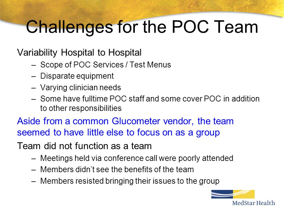 Challenges for the POC Team Variability Hospital to Hospital –Scope of POC Services / Test Menus –Disparate equipment –Varying clinician needs –Some h