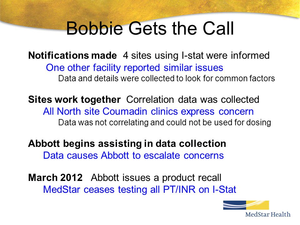 Bobbie Gets the Call Notifications made 4 sites using I-stat were informed One other facility reported similar issues Data and details were collected