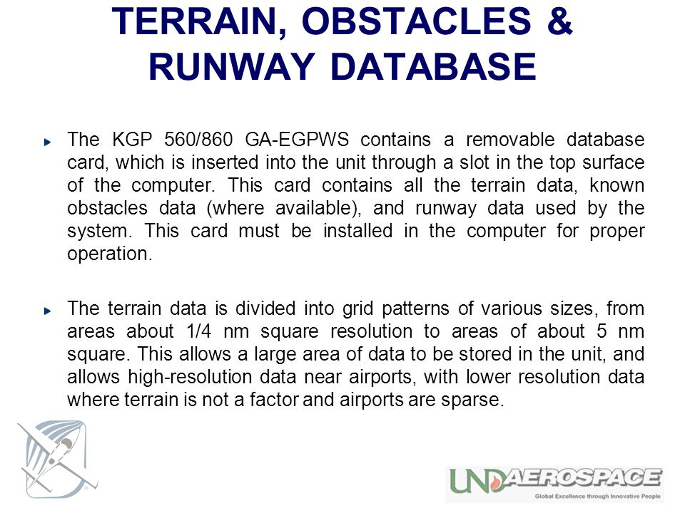 TERRAIN, OBSTACLES & RUNWAY DATABASE The KGP 560/860 GA-EGPWS contains a removable database card, which is inserted into the unit through a slot in th