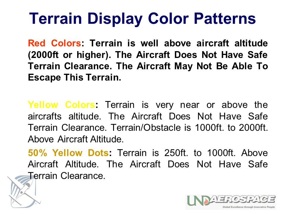 Terrain Display Color Patterns Red Colors: Terrain is well above aircraft altitude (2000ft or higher). The Aircraft Does Not Have Safe Terrain Clearan