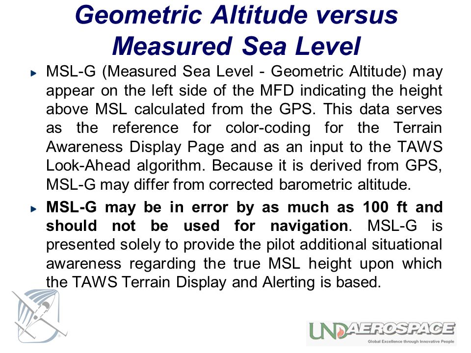 Geometric Altitude versus Measured Sea Level MSL-G (Measured Sea Level - Geometric Altitude) may appear on the left side of the MFD indicating the hei