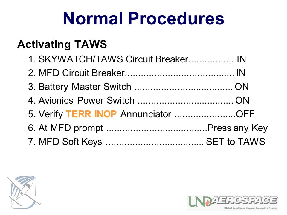 Normal Procedures Activating TAWS 1. SKYWATCH/TAWS Circuit Breaker................. IN 2. MFD Circuit Breaker.........................................