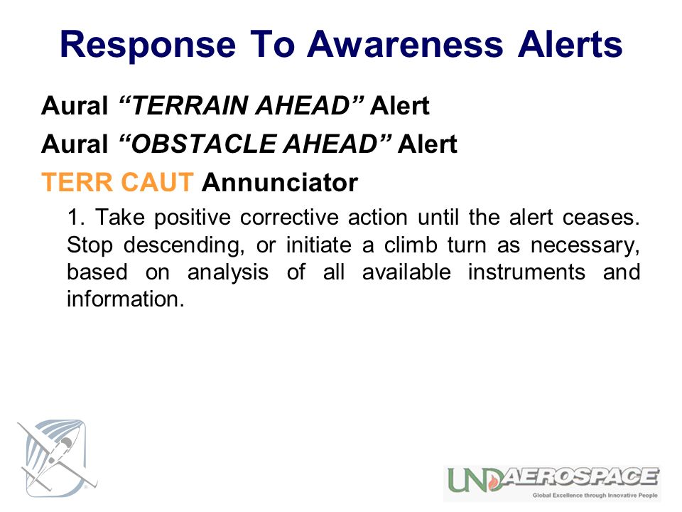 Response To Awareness Alerts Aural TERRAIN AHEAD Alert Aural OBSTACLE AHEAD Alert TERR CAUT Annunciator 1. Take positive corrective action until the a