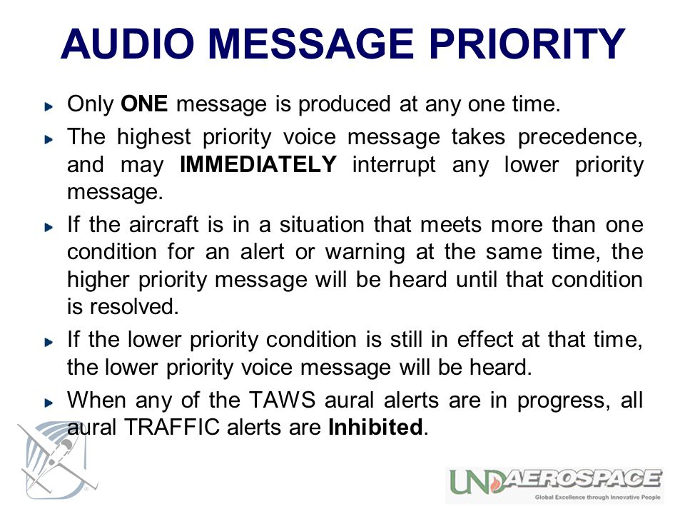 AUDIO MESSAGE PRIORITY Only ONE message is produced at any one time. The highest priority voice message takes precedence, and may IMMEDIATELY interrup