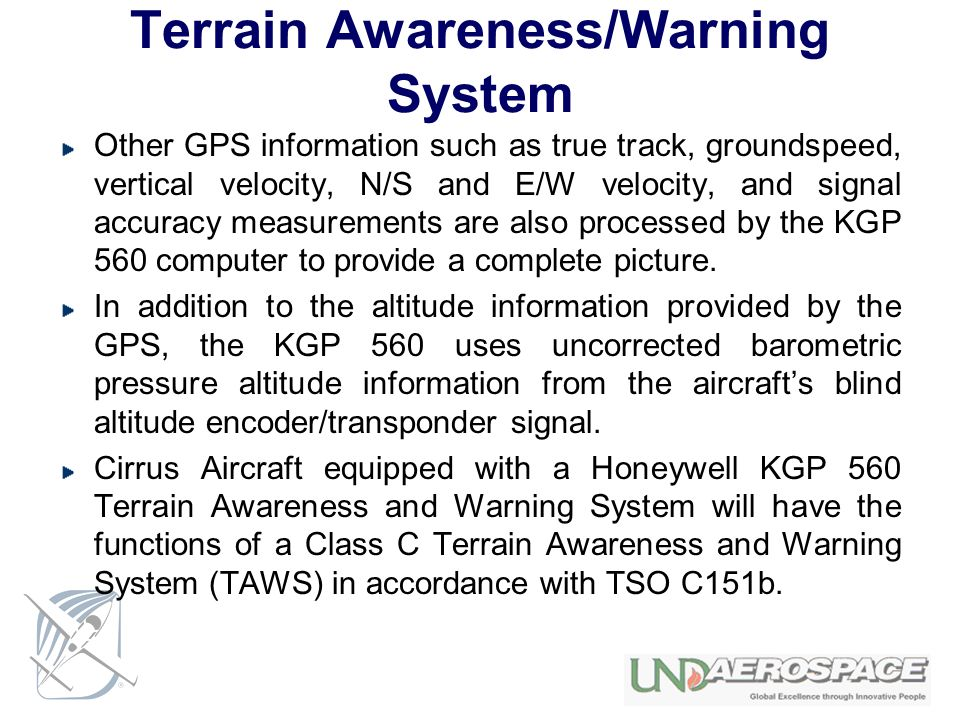 Terrain Awareness/Warning System Other GPS information such as true track, groundspeed, vertical velocity, N/S and E/W velocity, and signal accuracy m