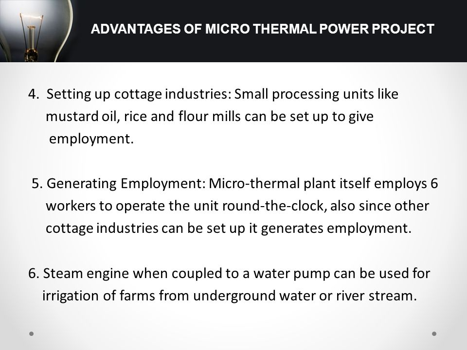4. Setting up cottage industries: Small processing units like mustard oil, rice and flour mills can be set up to give employment. 5. Generating Employ