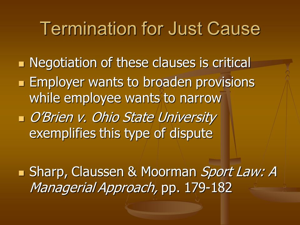 Termination Clauses Termination for Just Cause Termination for Just Cause Employee has breached contract by engaging in conduct that violates standard