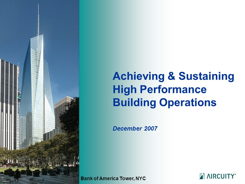 Achieving & Sustaining High Performance Building Operations December 2007 Bank of America Tower, NYC