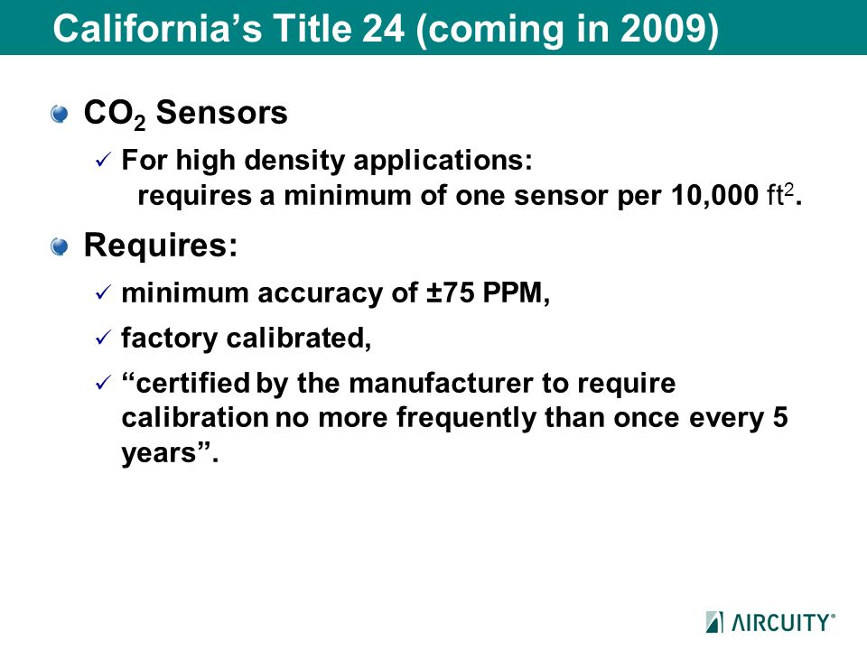 Californias Title 24 (coming in 2009) CO 2 Sensors For high density applications: requires a minimum of one sensor per 10,000 ft 2. Requires: minimum