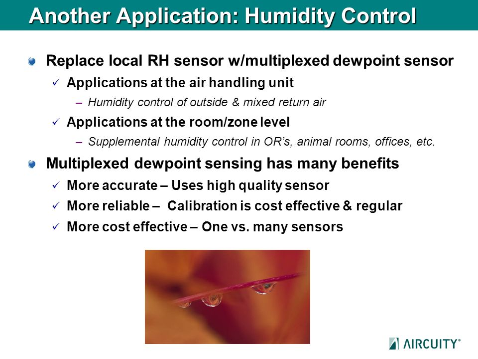 Another Application: Humidity Control Replace local RH sensor w/multiplexed dewpoint sensor Applications at the air handling unit –Humidity control of