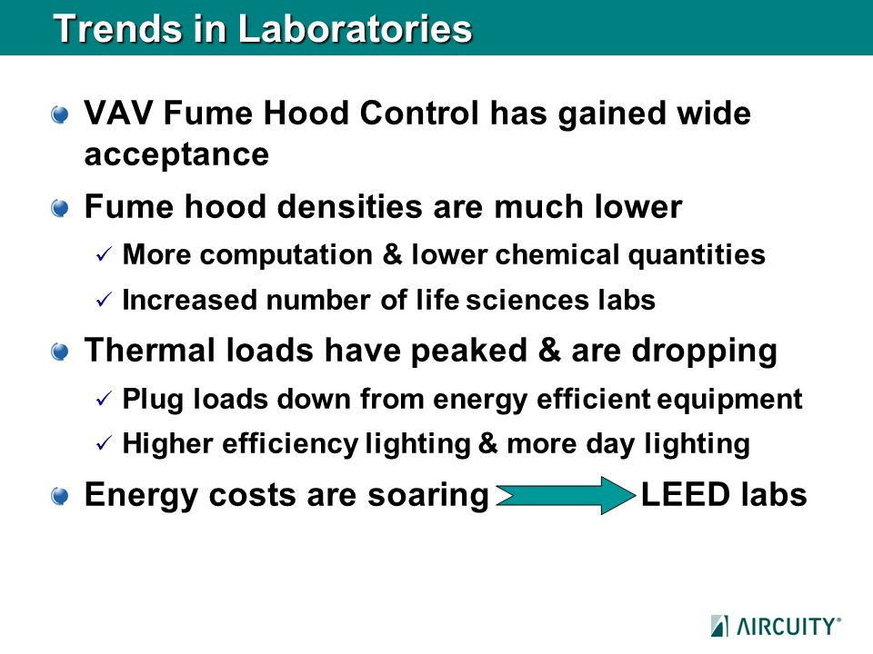 Trends in Laboratories VAV Fume Hood Control has gained wide acceptance Fume hood densities are much lower More computation & lower chemical quantitie