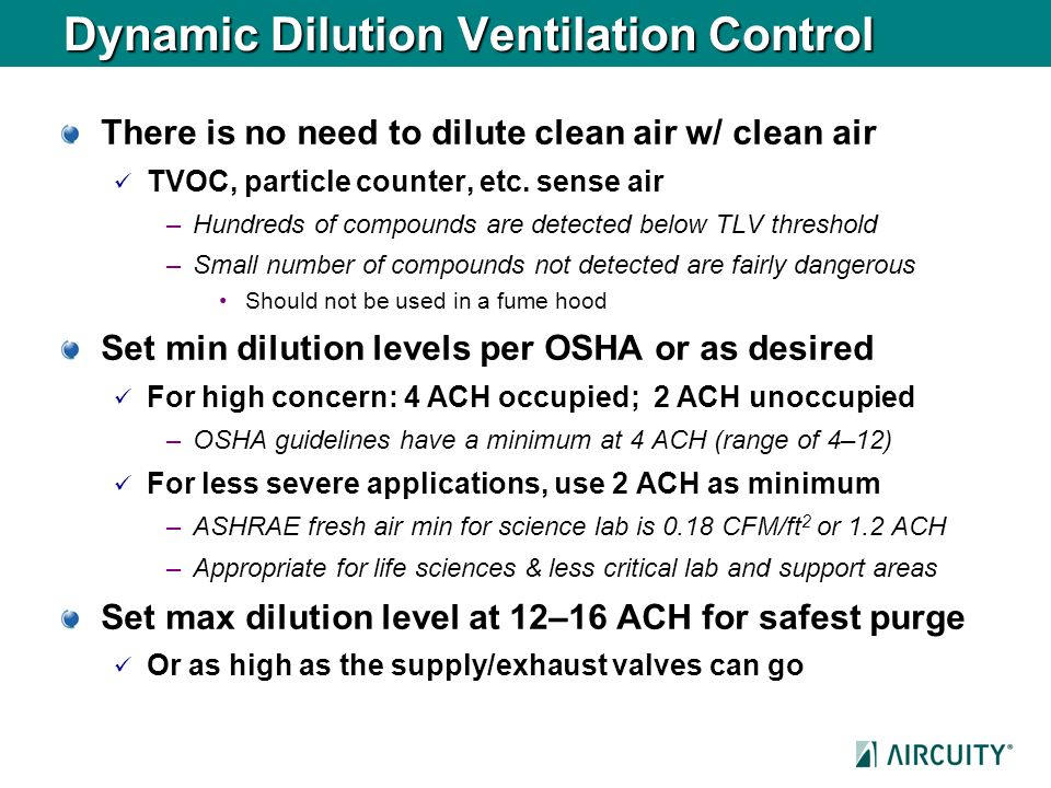 Dynamic Dilution Ventilation Control There is no need to dilute clean air w/ clean air TVOC, particle counter, etc. sense air –Hundreds of compounds a