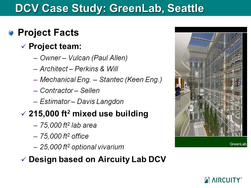 DCV Case Study: GreenLab, Seattle Project Facts Project team: –Owner – Vulcan (Paul Allen) –Architect – Perkins & Will –Mechanical Eng. – Stantec (Kee