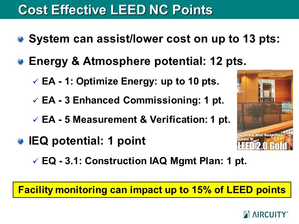 Cost Effective LEED NC Points System can assist/lower cost on up to 13 pts: Energy & Atmosphere potential: 12 pts. EA - 1: Optimize Energy: up to 10 p