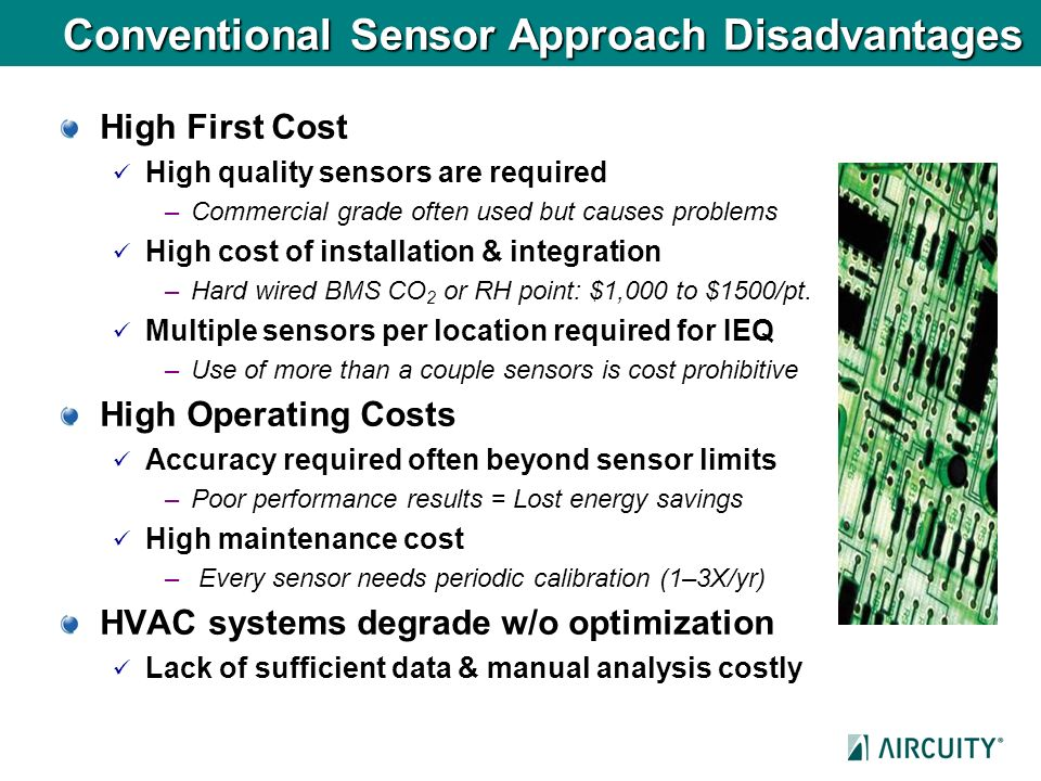 Conventional Sensor Approach Disadvantages High First Cost High quality sensors are required –Commercial grade often used but causes problems High cos