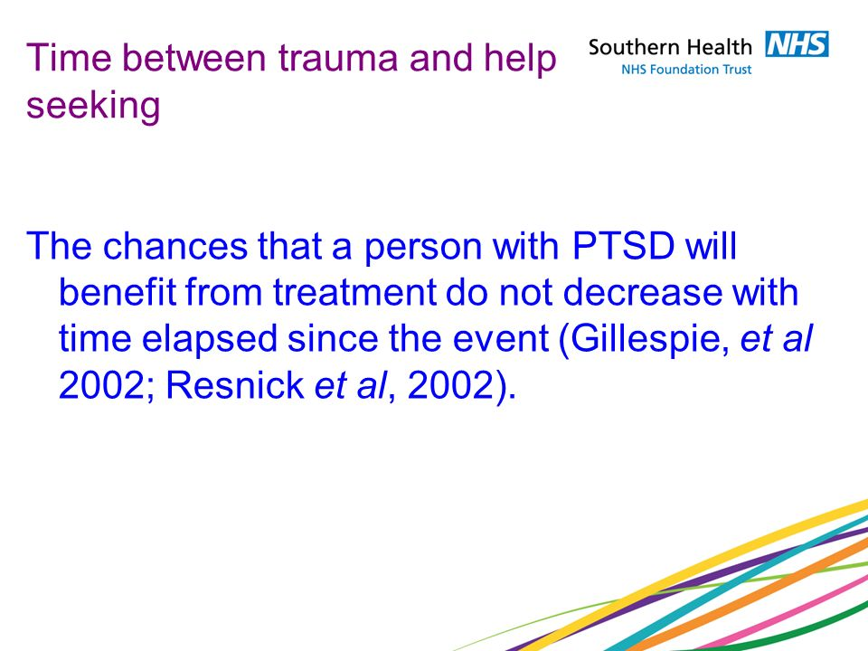 Time between trauma and help seeking The chances that a person with PTSD will benefit from treatment do not decrease with time elapsed since the event